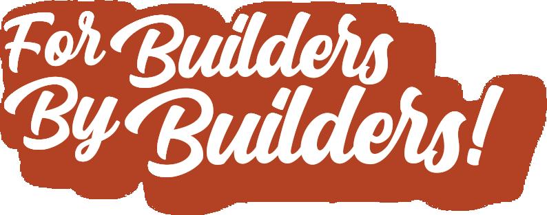 For builders, by builders!